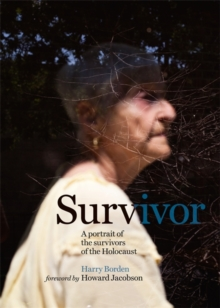 Survivor : A Portrait of the Survivors of the Holocaust, Hardback Book