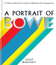 A Portrait of Bowie : A Tribute to Bowie by His Artistic Collaborators and Contemporaries, Hardback Book