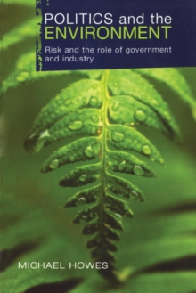 Politics and the Environment : Risk and the Role of Government and Industry, Paperback / softback Book