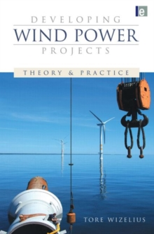 Developing Wind Power Projects : Theory and Practice, Paperback / softback Book