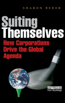Suiting Themselves : How Corporations Drive the Global Agenda, Hardback Book