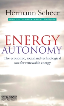 Energy Autonomy : The Economic, Social and Technological Case for Renewable Energy, Hardback Book