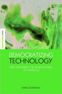 Democratizing Technology : Risk, Responsibility and the Regulation of Chemicals, Hardback Book