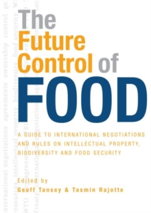 The Future Control of Food : A Guide to International Negotiations and Rules on Intellectual Property, Biodiversity and Food Security, Paperback / softback Book