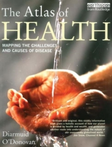 The Atlas of Health : Mapping the Challenges and Causes of Disease, Paperback Book
