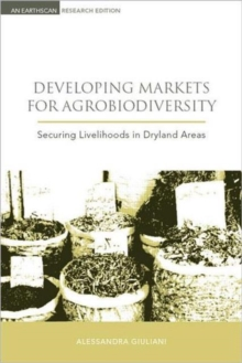 Developing Markets for Agrobiodiversity : Securing Livelihoods in Dryland Areas, Hardback Book