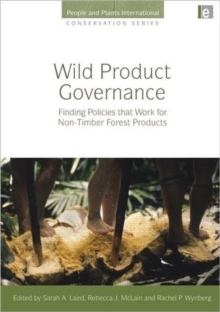 Wild Product Governance : Finding Policies that Work for Non-Timber Forest Products, Hardback Book