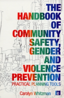 The Handbook of Community Safety Gender and Violence Prevention : Practical Planning Tools, Paperback Book