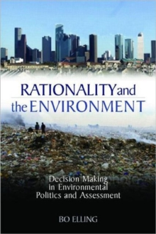 Rationality and the Environment : Decision-making in Environmental Politics and Assessment, Hardback Book