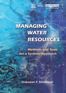 Managing Water Resources : Methods and Tools for a Systems Approach, Paperback / softback Book