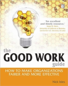 The Good Work Guide : How to Make Organizations Fairer and More Effective, Hardback Book