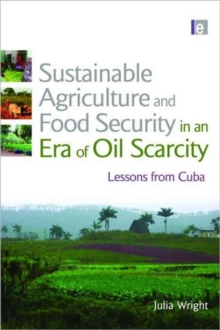 Sustainable Agriculture and Food Security in an Era of Oil Scarcity : Lessons from Cuba, Hardback Book