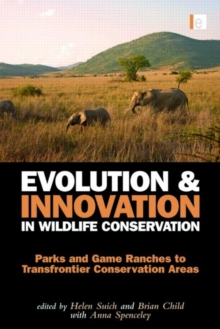 Evolution and Innovation in Wildlife Conservation : Parks and Game Ranches to Transfrontier Conservation Areas, Hardback Book