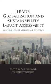 Trade, Globalization and Sustainability Impact Assessment : A Critical Look at Methods and Outcomes, Hardback Book