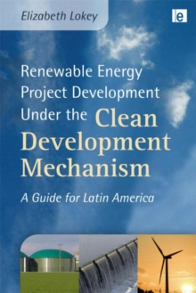 Renewable Energy Project Development Under the Clean Development Mechanism : A Guide for Latin America, Hardback Book