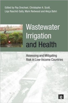 Wastewater Irrigation and Health : Assessing and Mitigating Risk in Low-income Countries, Paperback / softback Book