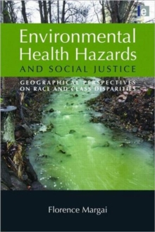 Environmental Health Hazards and Social Justice : Geographical Perspectives on Race and Class Disparities, Paperback Book