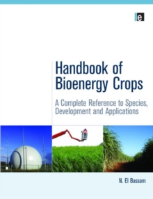 Handbook of Bioenergy Crops : A Complete Reference to Species, Development and Applications, Hardback Book