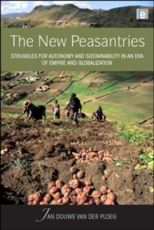 The New Peasantries : Struggles for Autonomy and Sustainability in an Era of Empire and Globalization, Paperback Book