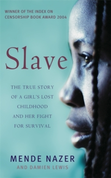 Slave : The True Story of a Girl's Lost Childhood and Her FIght for Survival, Paperback / softback Book