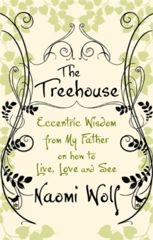 The Treehouse : Eccentric Wisdom on How to Live, Love and See, Paperback Book