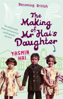 The Making of Mr Hai's Daughter : Memoirs of His Daughter, Paperback Book