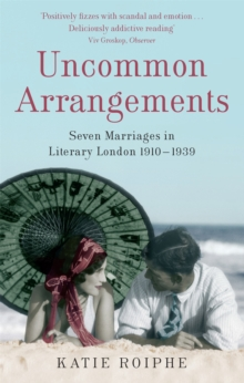 Uncommon Arrangements : Seven Marriages in Literary London 1910 -1939, Paperback Book