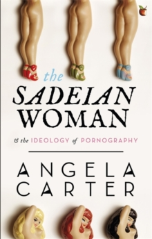 The Sadeian Woman : An Exercise in Cultural History, Paperback / softback Book