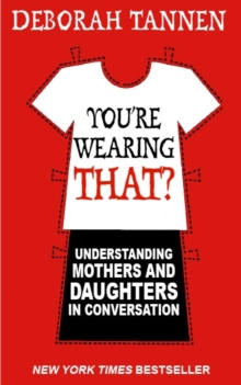 You're Wearing That? : Understanding Mothers and Daughters in Conversation, Paperback Book