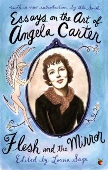 Essays On The Art Of Angela Carter : Flesh and the Mirror, Paperback / softback Book