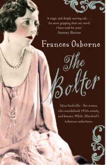 The Bolter : Idina Sackville - The woman who scandalised 1920s Society and became White Mischief's infamous seductress, Paperback / softback Book