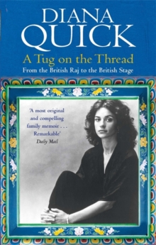 A Tug On The Thread : From the British Raj to the British Stage: A Family Memoir, Paperback Book