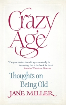 Crazy Age : Thoughts on Being Old, Paperback Book