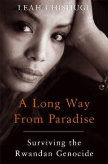 A Long Way From Paradise : Surviving the Rwandan Genocide, Paperback Book