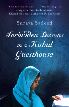 Forbidden Lessons In A Kabul Guesthouse : The True Story of a Woman Who Risked Everything to Bring Hope to Afghanistan, Paperback Book