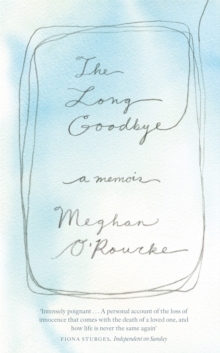 The Long Goodbye : A Memoir, Paperback / softback Book