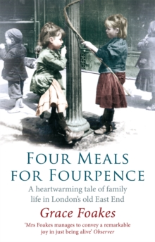 Four Meals for Fourpence : A Heartwarming Tale of Family Life in London's Old East End, Paperback Book