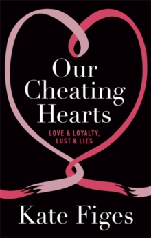 Our Cheating Hearts : Love and Loyalty, Lust and Lies, Paperback Book