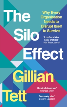 The Silo Effect : Why Every Organisation Needs to Disrupt Itself to Survive, Paperback / softback Book
