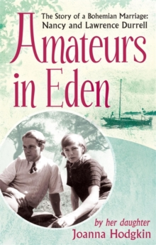 Amateurs In Eden : The Story of a Bohemian Marriage: Nancy and Lawrence Durrell, Paperback / softback Book