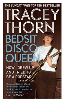 Bedsit Disco Queen : How I grew up and tried to be a pop star, Paperback / softback Book
