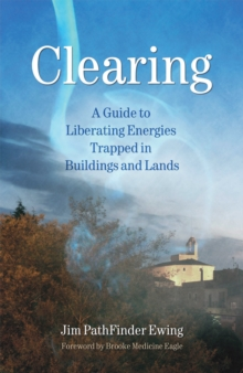 Clearing : A Guide to Liberating Energies Trapped in Buildings and Lands, Paperback Book