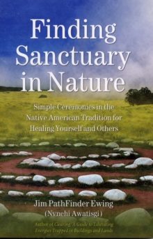 Finding Sanctuary in Nature : Simple Ceremonies in the Native American Tradition for Healing Yourself and Others, Paperback / softback Book
