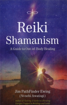 Reiki Shamanism : A Guide to Out-of-Body Healing, Paperback / softback Book