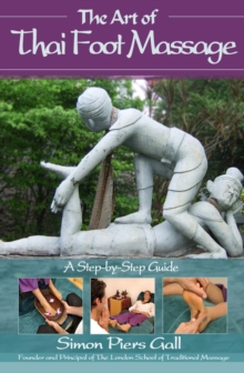 The Art of Thai Foot Massage : A Step-by-step Guide, Paperback Book