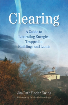 Clearing : A Guide to Liberating Energies Trapped in Buildings and Lands, EPUB eBook