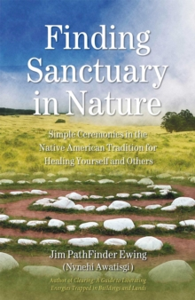 Finding Sanctuary in Nature : Simple Ceremonies in the Native American Tradition for Healing Yourself and Others, EPUB eBook
