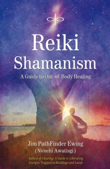 Reiki Shamanism : A Guide to Out-of-Body Healing, EPUB eBook