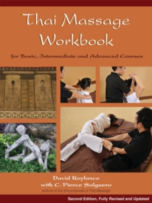 Thai Massage Workbook : For Basic, Intermediate, and Advanced Courses, Paperback Book