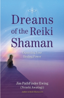 Dreams of the Reiki Shaman : Expanding Your Healing Power, Paperback / softback Book